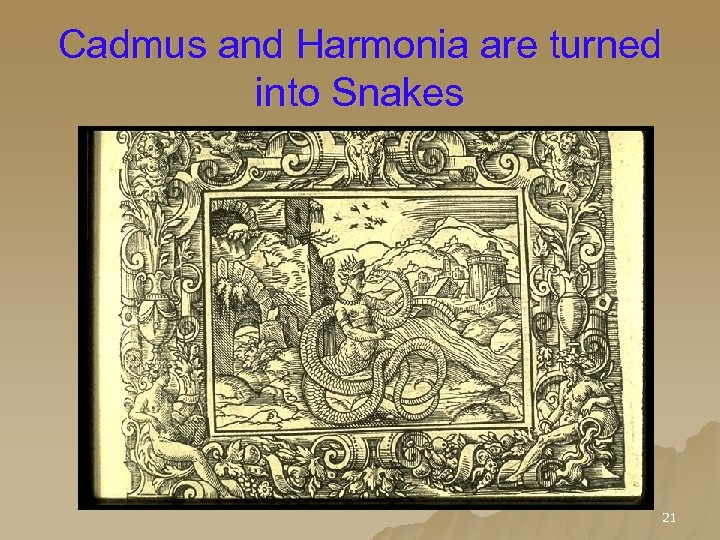 Cadmus and Harmonia are turned into Snakes 21