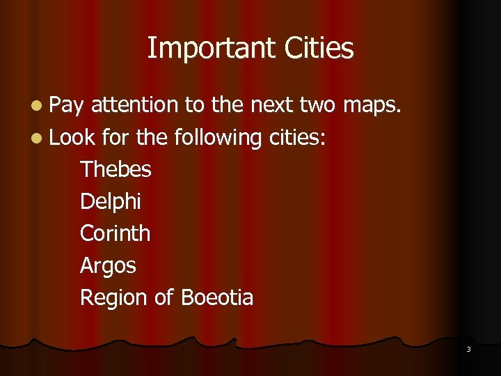 Important Cities l Pay attention to the next two maps. l Look for the