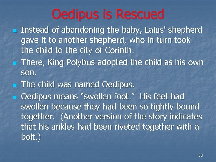 Oedipus is Rescued n n Instead of abandoning the baby, Laius' shepherd gave it