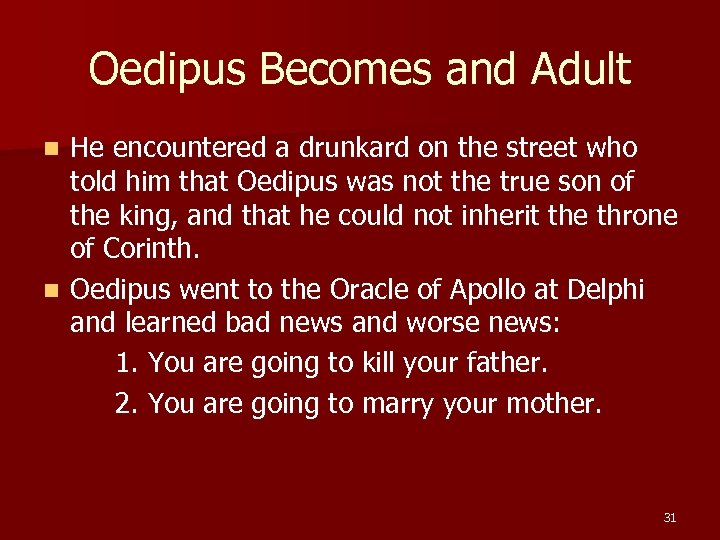 Oedipus Becomes and Adult He encountered a drunkard on the street who told him