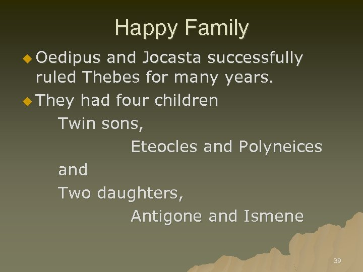 Happy Family u Oedipus and Jocasta successfully ruled Thebes for many years. u They