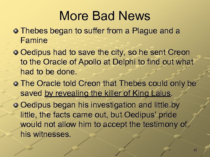 More Bad News Thebes began to suffer from a Plague and a Famine Oedipus