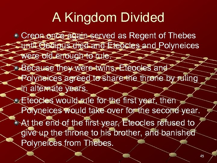 A Kingdom Divided Creon once again served as Regent of Thebes until Oedipus died