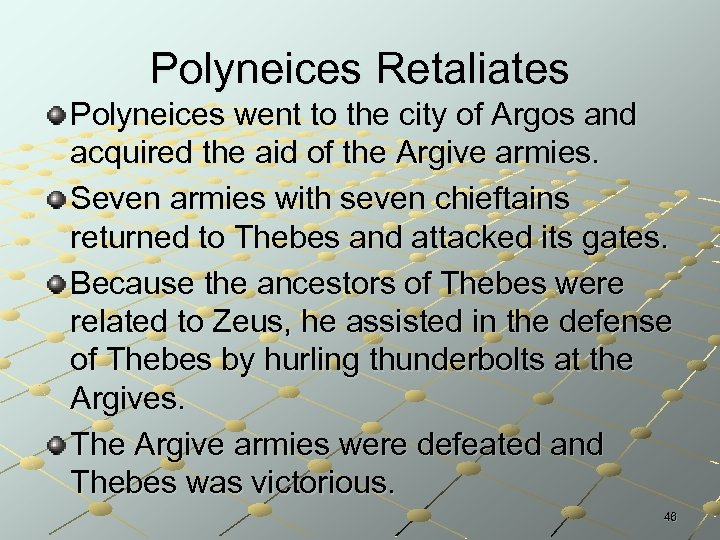 Polyneices Retaliates Polyneices went to the city of Argos and acquired the aid of