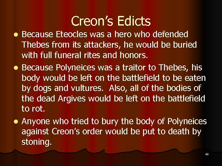 Creon's Edicts Because Eteocles was a hero who defended Thebes from its attackers, he