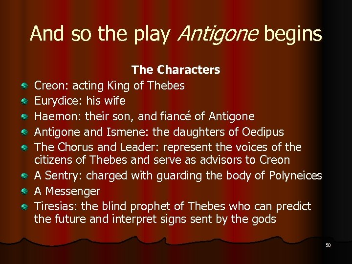 And so the play Antigone begins The Characters Creon: acting King of Thebes Eurydice: