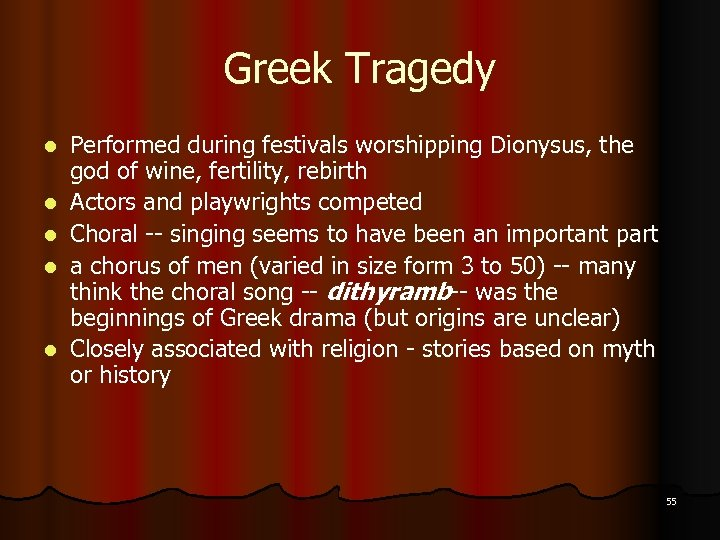 Greek Tragedy l l l Performed during festivals worshipping Dionysus, the god of wine,