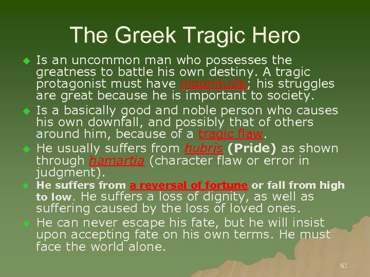 The Greek Tragic Hero u u u Is an uncommon man who possesses the