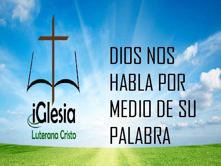 DIOS NOS HABLA POR MEDIO DE SU PALABRA