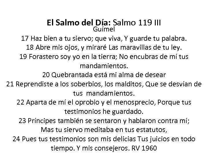 El Salmo del Día: Salmo 119 III Guímel 17 Haz bien a tu siervo;