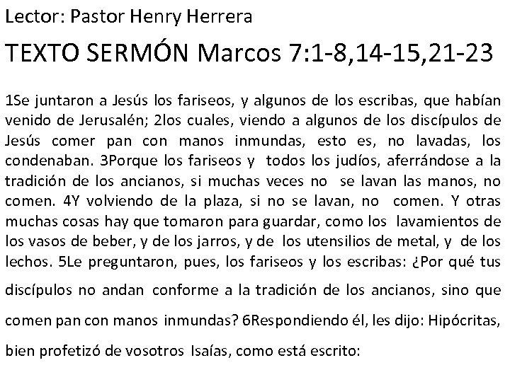 Lector: Pastor Henry Herrera TEXTO SERMÓN Marcos 7: 1 -8, 14 -15, 21 -23