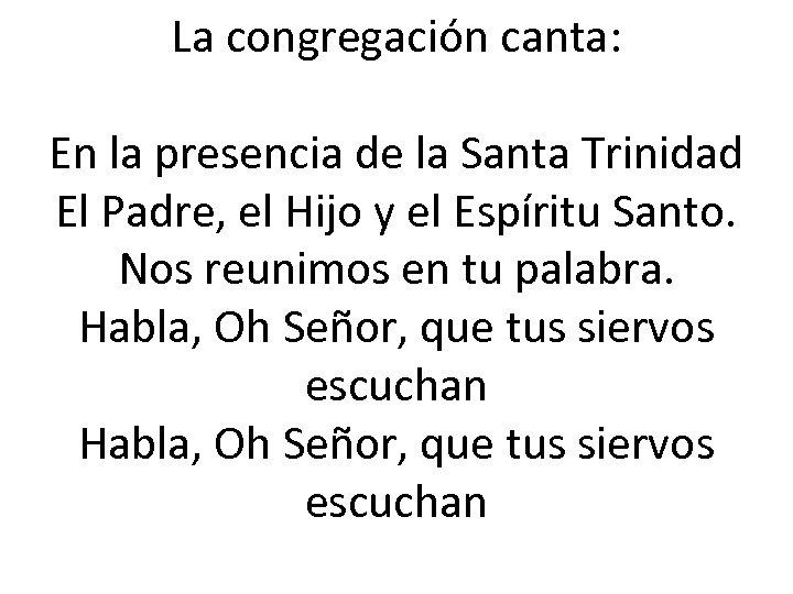 La congregación canta: En la presencia de la Santa Trinidad El Padre, el Hijo