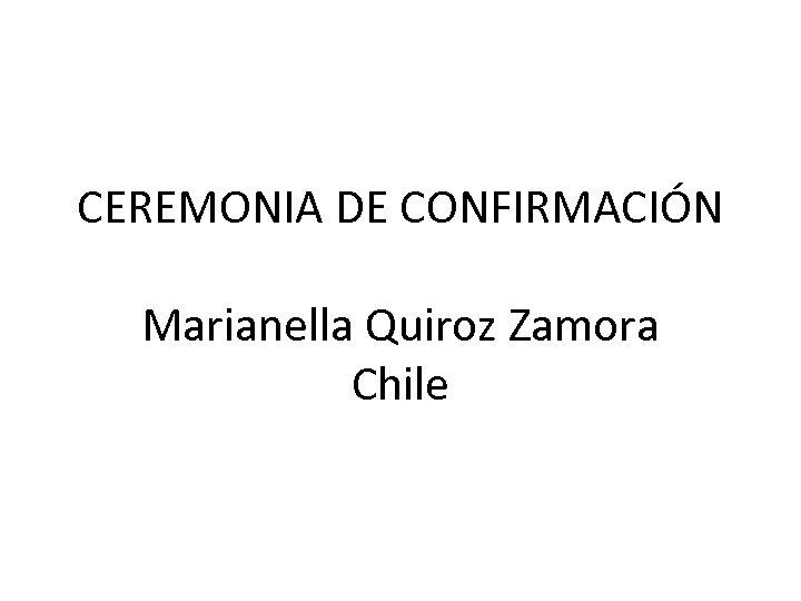 CEREMONIA DE CONFIRMACIÓN Marianella Quiroz Zamora Chile