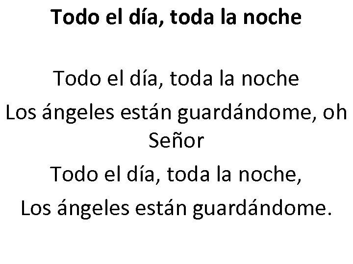Todo el día, toda la noche Los ángeles están guardándome, oh Señor Todo el
