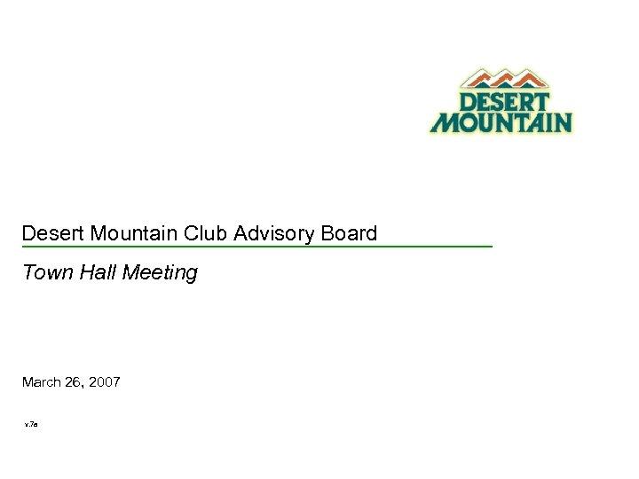 Desert Mountain Club Advisory Board Town Hall Meeting March 26, 2007 v. 7 a
