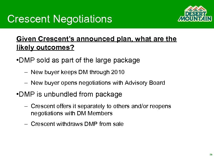 Crescent Negotiations Given Crescent's announced plan, what are the likely outcomes? • DMP sold