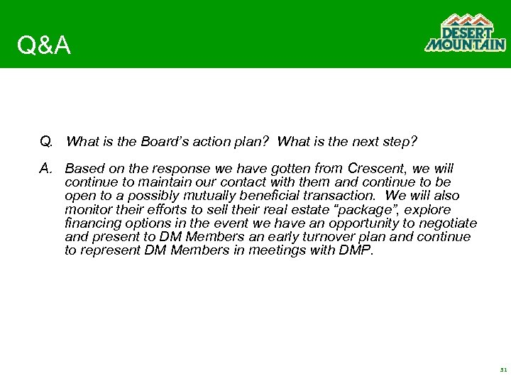 Q&A Q. What is the Board's action plan? What is the next step? A.