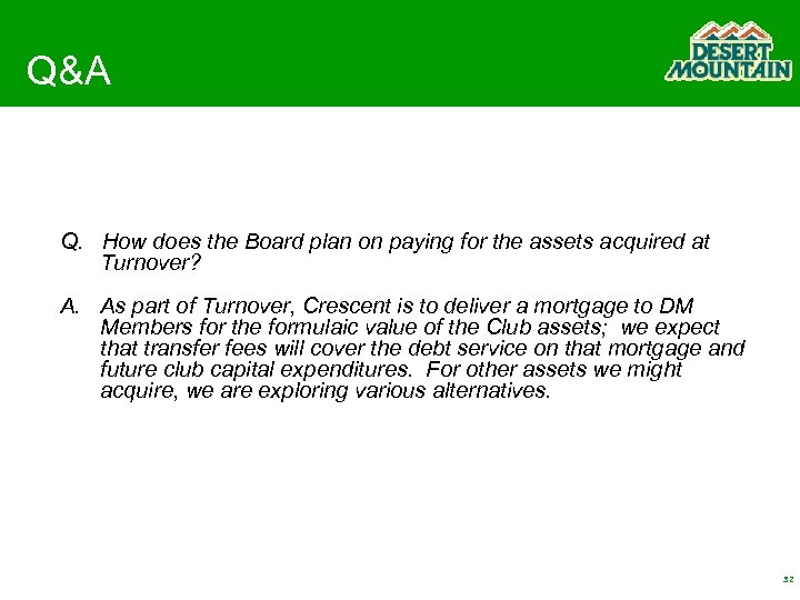 Q&A Q. How does the Board plan on paying for the assets acquired at