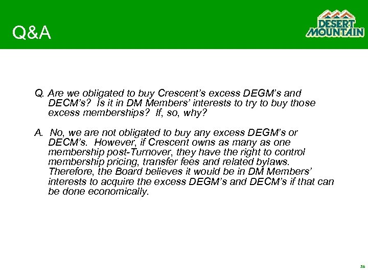 Q&A Q. Are we obligated to buy Crescent's excess DEGM's and DECM's? Is it