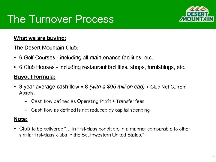 The Turnover Process What we are buying: The Desert Mountain Club: • 6 Golf