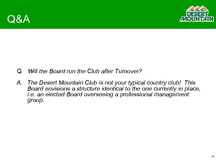 Q&A Q. Will the Board run the Club after Turnover? A. The Desert Mountain