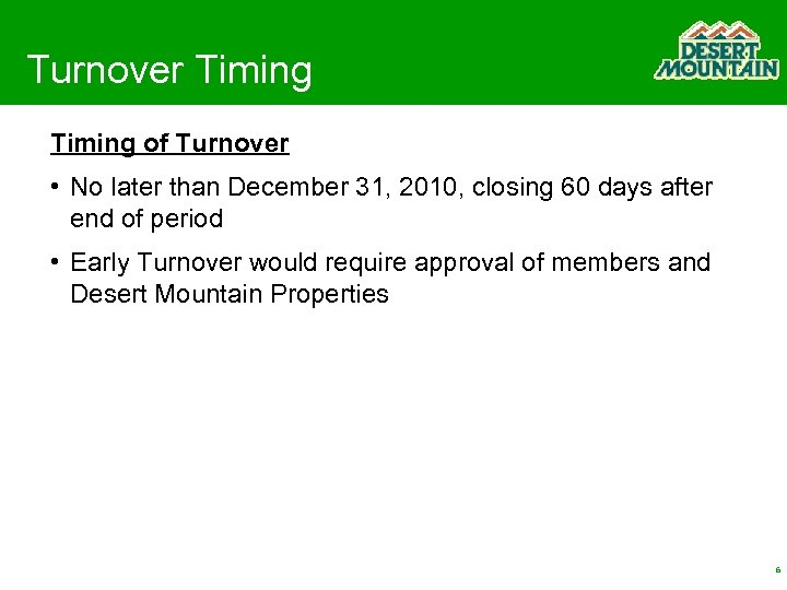 Turnover Timing of Turnover • No later than December 31, 2010, closing 60 days