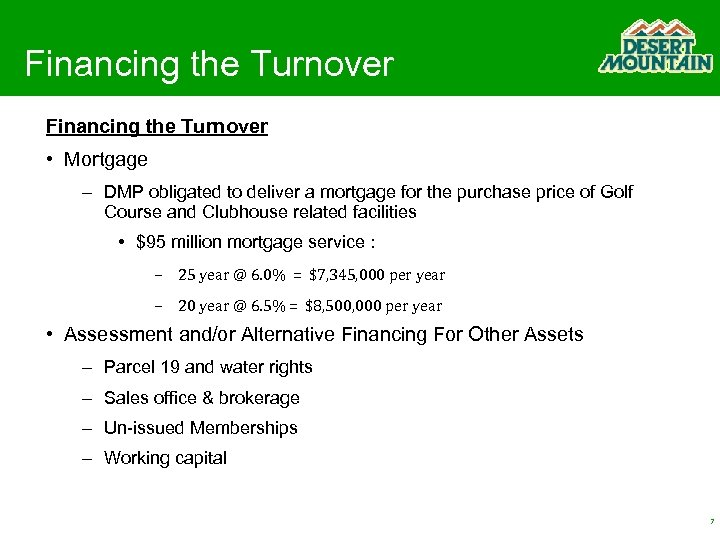 Financing the Turnover • Mortgage – DMP obligated to deliver a mortgage for the