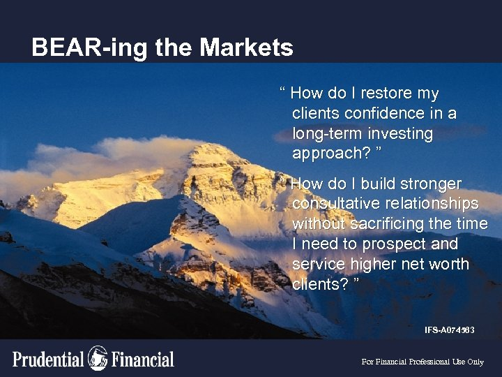 "BEAR-ing the Markets "" How do I restore my clients confidence in a long-term"