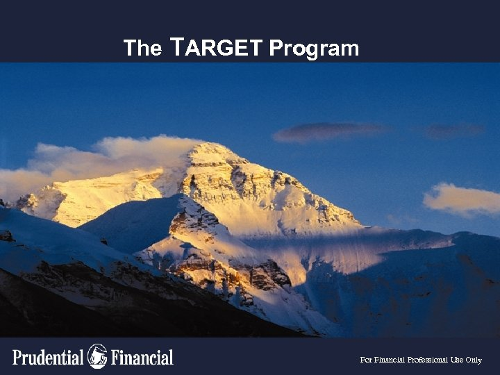 The TARGET Program For Financial Professional Use Only