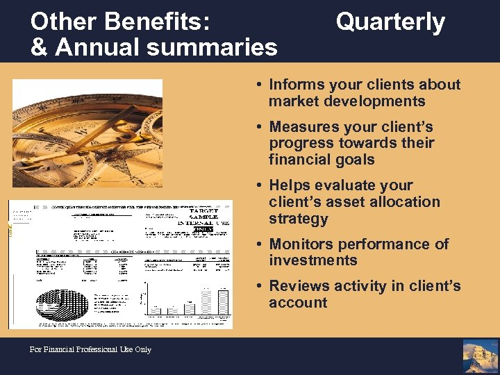 Other Benefits: & Annual summaries Quarterly • Informs your clients about market developments •