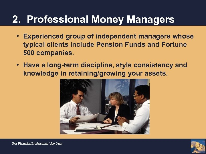 2. Professional Money Managers • Experienced group of independent managers whose typical clients include