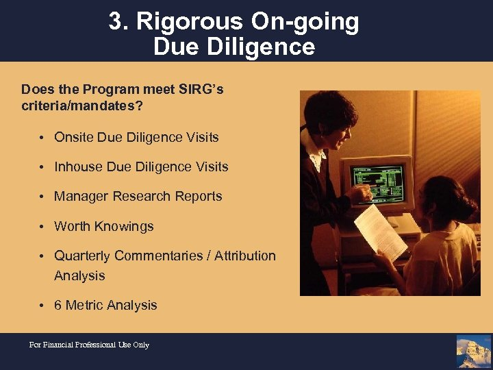 3. Rigorous On-going Due Diligence Does the Program meet SIRG's criteria/mandates? • Onsite Due