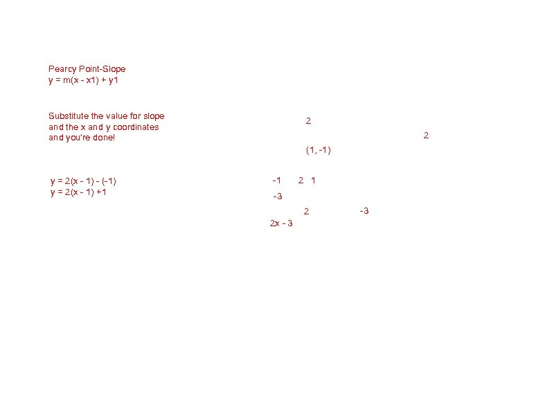 Pearcy Point-Slope y = m(x - x 1) + y 1 Substitute the value