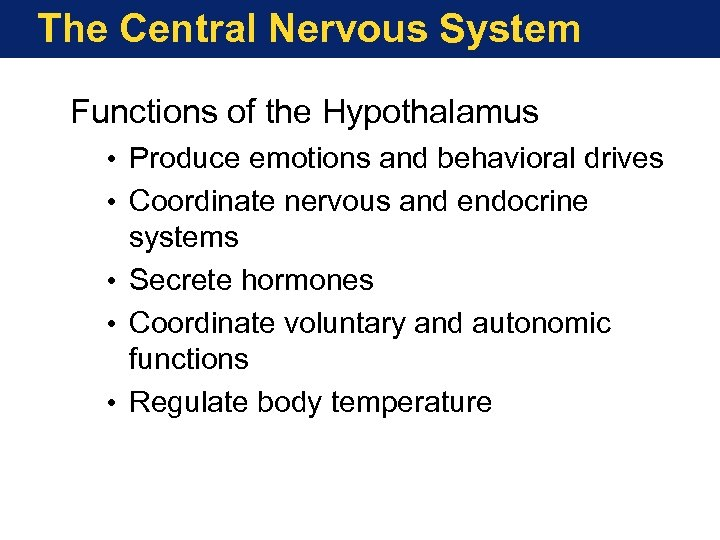 The Central Nervous System Functions of the Hypothalamus • Produce emotions and behavioral drives