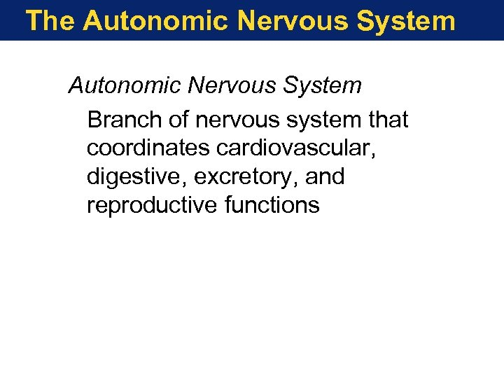 The Autonomic Nervous System Branch of nervous system that coordinates cardiovascular, digestive, excretory, and