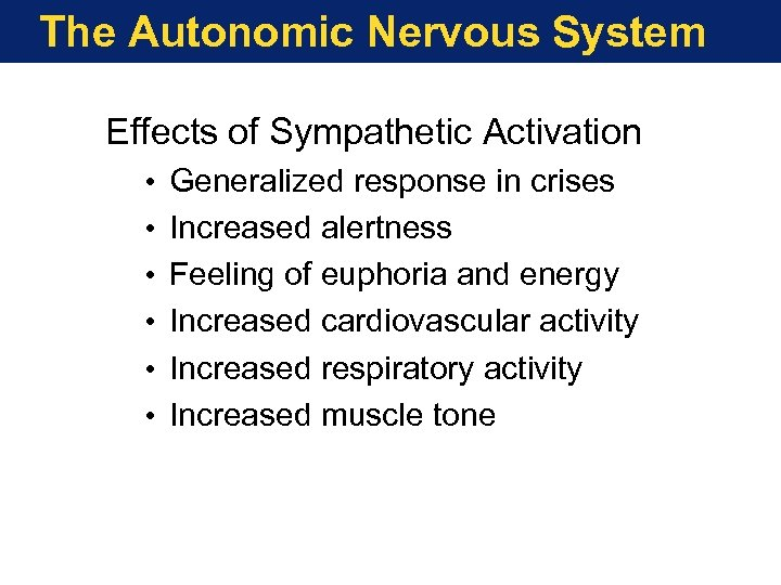 The Autonomic Nervous System Effects of Sympathetic Activation • • • Generalized response in