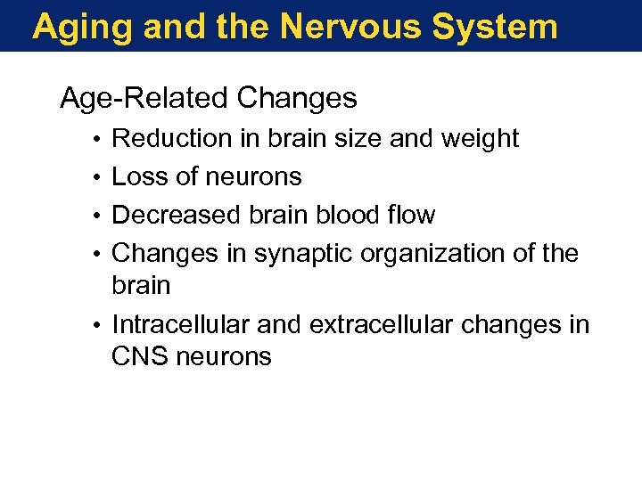 Aging and the Nervous System Age-Related Changes • • Reduction in brain size and