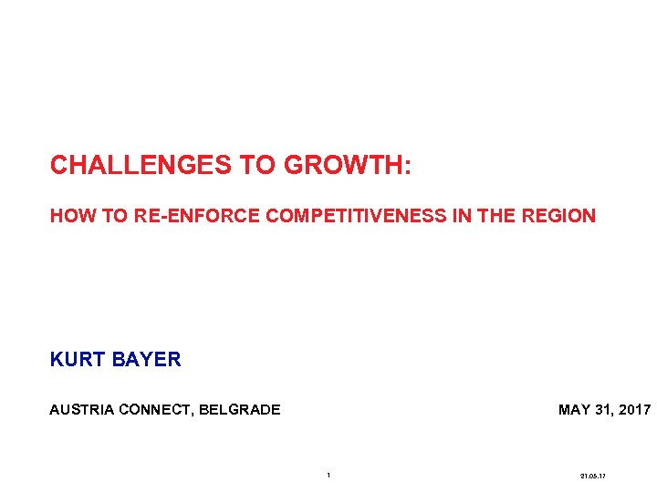 Kurt Bayer CHALLENGES TO GROWTH: HOW TO RE-ENFORCE COMPETITIVENESS IN THE REGION KURT BAYER