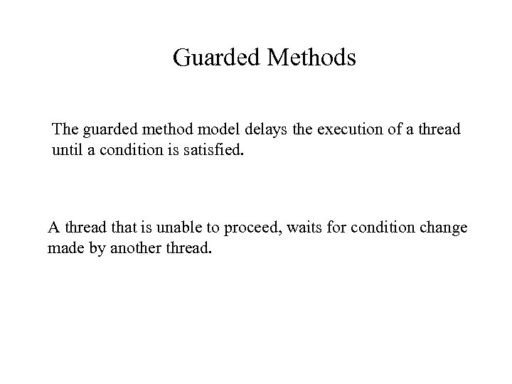 Guarded Methods The guarded method model delays the execution of a thread until a
