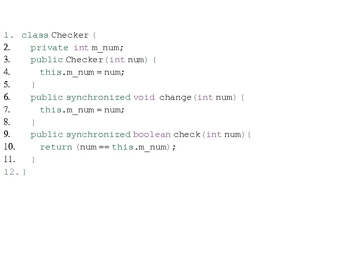 1. class Checker { 2. private int m_num; 3. public Checker(int num) { 4.