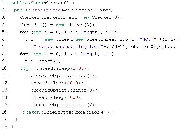 1. public class Threads 01 { 2. 3. public static void main(String[] args) {