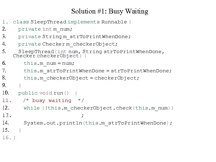 Solution #1: Busy Waiting 1. 2. 3. 4. 5. class Sleep. Thread implements Runnable