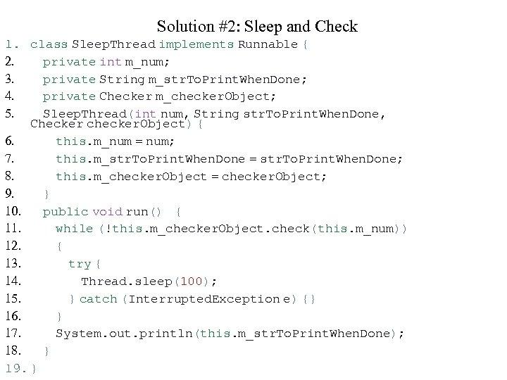 Solution #2: Sleep and Check 1. 2. 3. 4. 5. class Sleep. Thread implements
