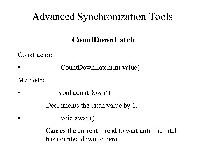 Advanced Synchronization Tools Count. Down. Latch Constructor: • Count. Down. Latch(int value) Methods: •