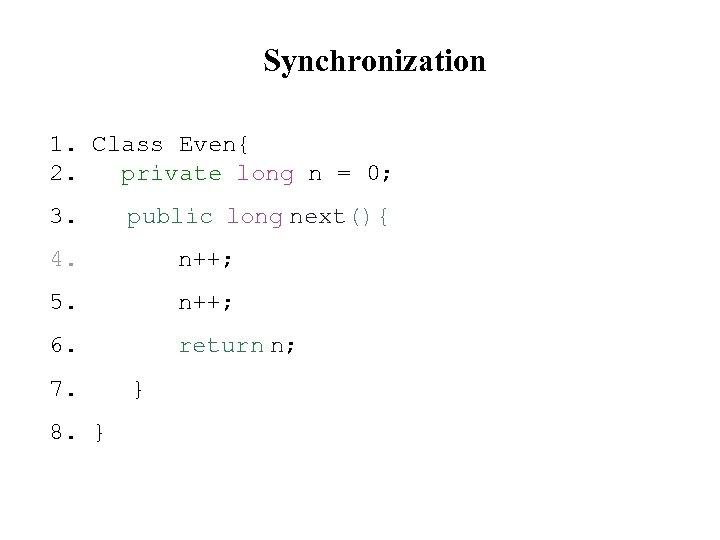 Synchronization 1. Class Even{ 2. private long n = 0; 3. public long next(){