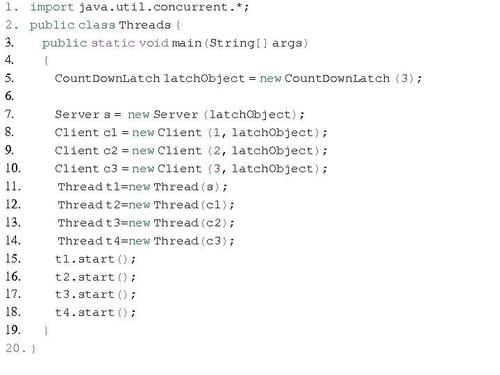 1. import java. util. concurrent. *; 2. public class Threads { 3. public static