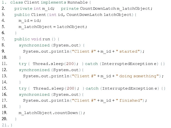 1. class Client implements Runnable { 2. private int m_id; private Count. Down. Latch