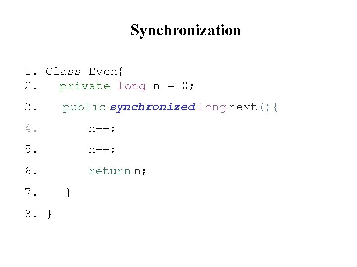 Synchronization 1. Class Even{ 2. private long n = 0; 3. public synchronized long