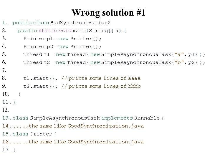 Wrong solution #1 1. public class Bad. Synchronization 2 2. public static void main(String[]