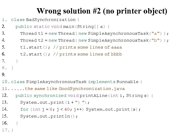 Wrong solution #2 (no printer object) 1. class Bad. Synchronization { 2. public static